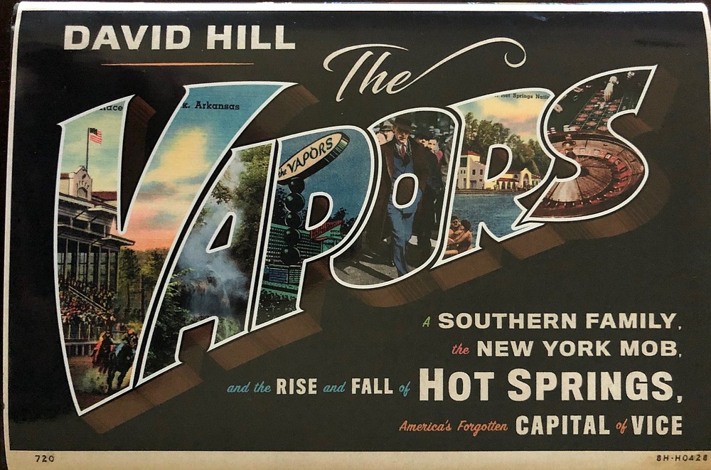 """The Vapors: A Southern Family, the New York Mob, and the Rise and Fall of Hot Springs, America's Forgotten Capital of Vice"" (Farrar, Straus and Giroux, $28)"
