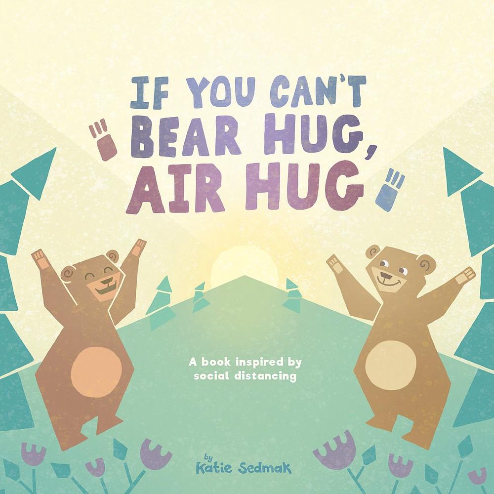 """""""If You Can't Bear Hug, Air Hug"""" by Katie Sedmak (Katie Sedmak)"""