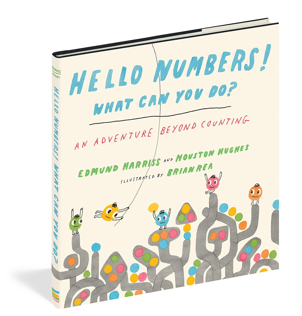 Read More  'Hello Numbers! What Can You Do?'  Written by Edmund Harriss and Houston Hughes; illustrated by Brian Rea  Published Nov. 17, 2020, by The Experiment  Distributed in the U.S. by Workman Publishing Company  Available where books are sold