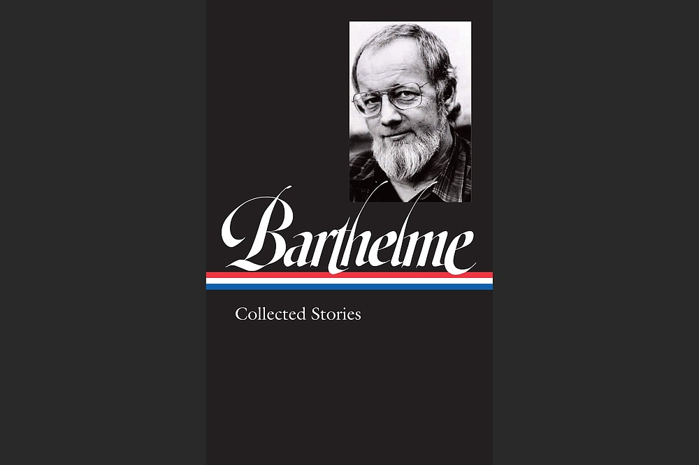 """""""Donald Barthelme: Collected Stories"""" (Library of America, $32)"""