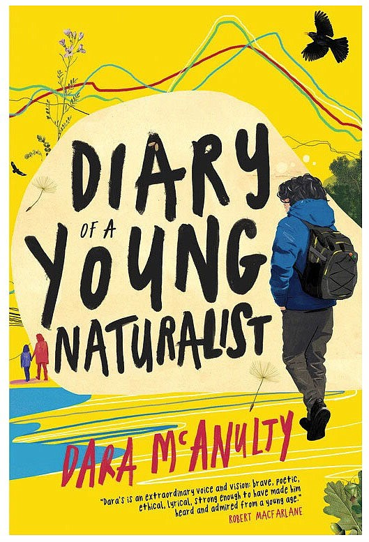 """Read More  """"Diary of a Young Naturalist""""  By Dara McAnulty  Published in the U.S. June 11 by Milkweed  224 pages  $24.75 hardcover"""