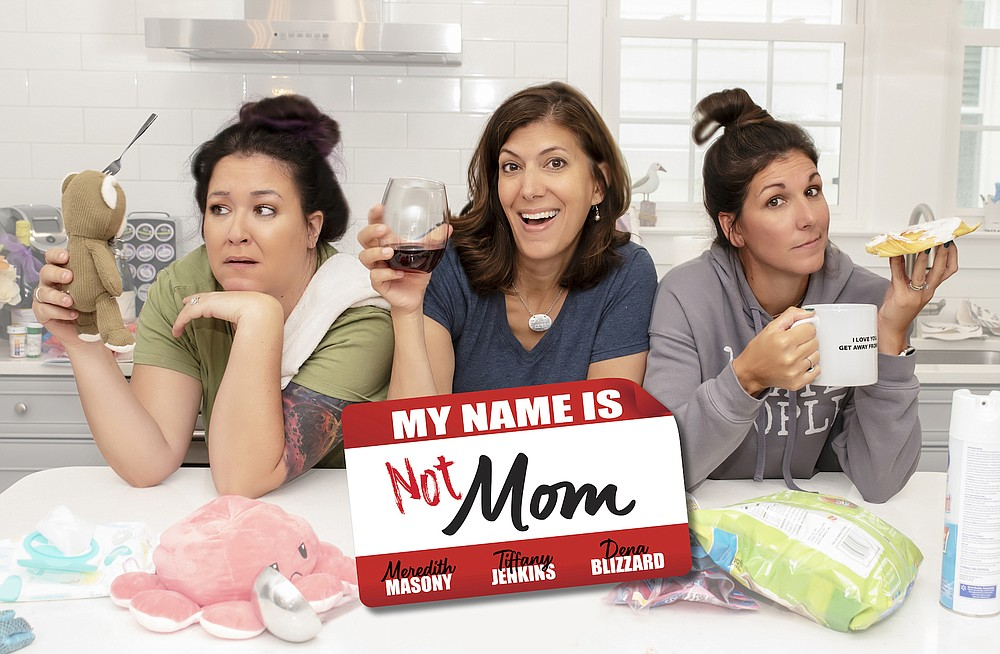 """Comedians, mothers and online presences (from  left) Meredith Masony, Tiffany Jenkins and Dena Blizzard bring their """"My Name Is NOT Mom"""" comedy tour Saturday to the Hot Springs Convention Center. (Special to the Democrat-Gazette)"""